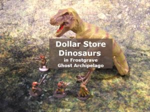 Dollar Store Dinosaurs in Frostgrave: Ghost Archipelago