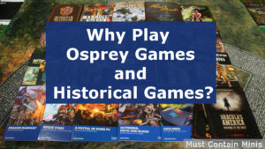 Why Play Osprey and Historical Games.